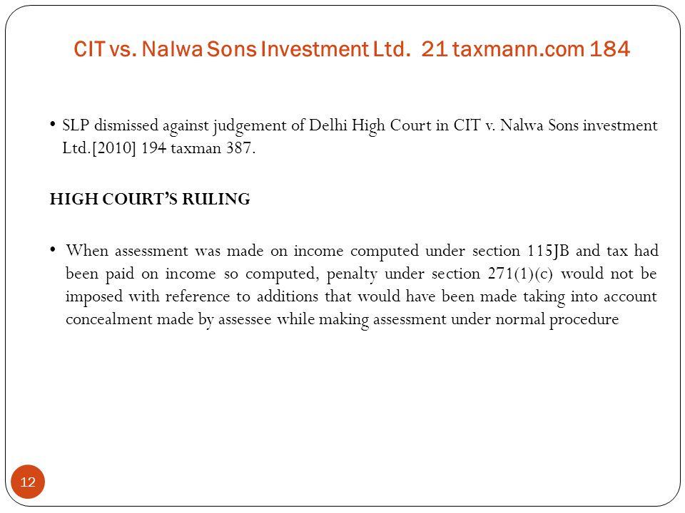 12 CIT vs. Nalwa Sons Investment Ltd. 21 taxmann.com 184 SLP dismissed against judgement of Delhi High Court in CIT v. Nalwa Sons investment Ltd.[2010