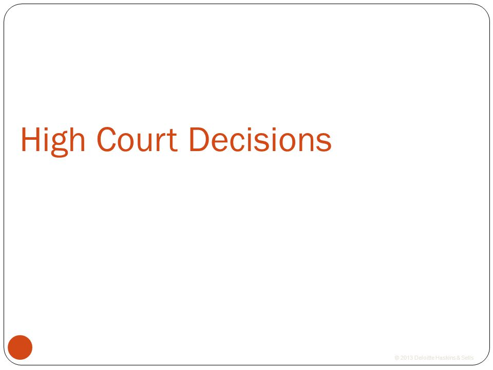 © 2013 Deloitte Haskins & Sells High Court Decisions 15