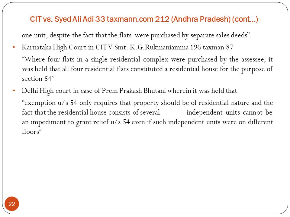 """CIT vs. Syed Ali Adi 33 taxmann.com 212 (Andhra Pradesh) (cont…) 22 one unit, despite the fact that the flats were purchased by separate sales deeds""""."""