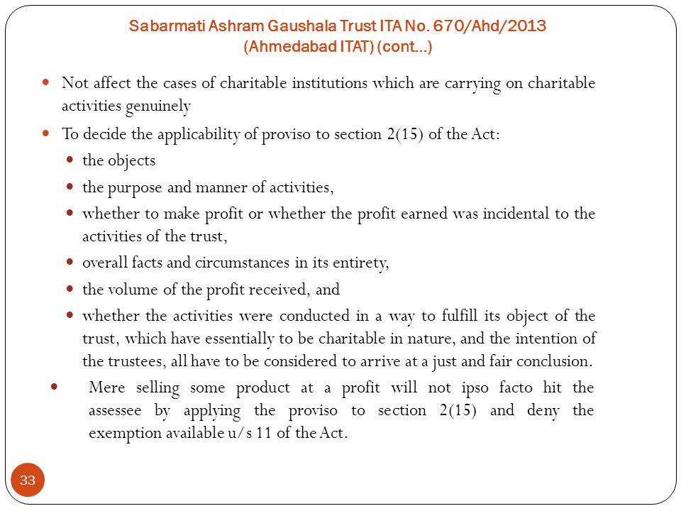 Sabarmati Ashram Gaushala Trust ITA No. 670/Ahd/2013 (Ahmedabad ITAT) (cont…) 33 Not affect the cases of charitable institutions which are carrying on