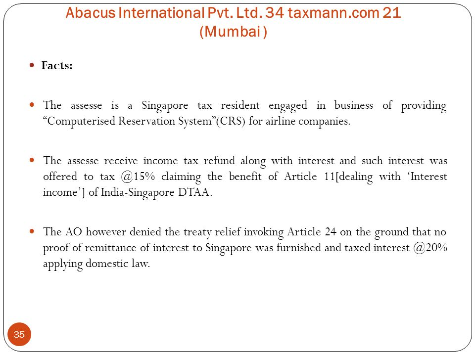 """Abacus International Pvt. Ltd. 34 taxmann.com 21 (Mumbai ) 35 Facts: The assesse is a Singapore tax resident engaged in business of providing """"Compute"""