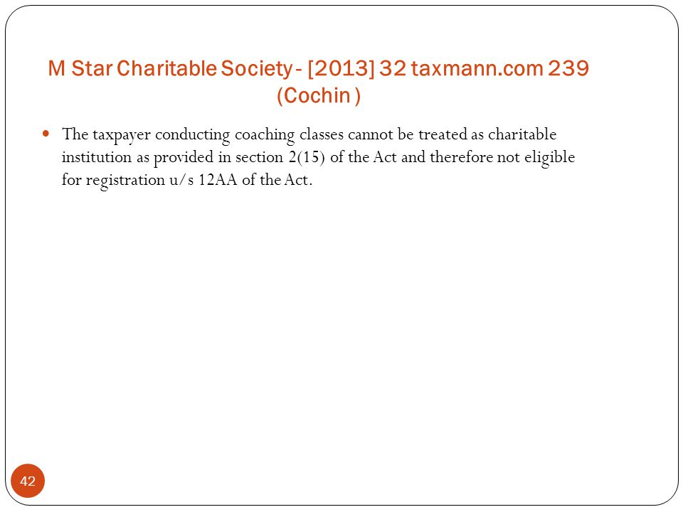 M Star Charitable Society - [2013] 32 taxmann.com 239 (Cochin ) 42 The taxpayer conducting coaching classes cannot be treated as charitable institutio
