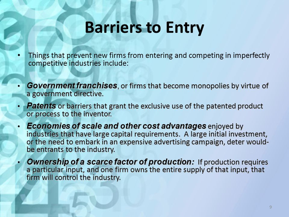 Barriers to Entry Things that prevent new firms from entering and competing in imperfectly competitive industries include: Government franchises, or f