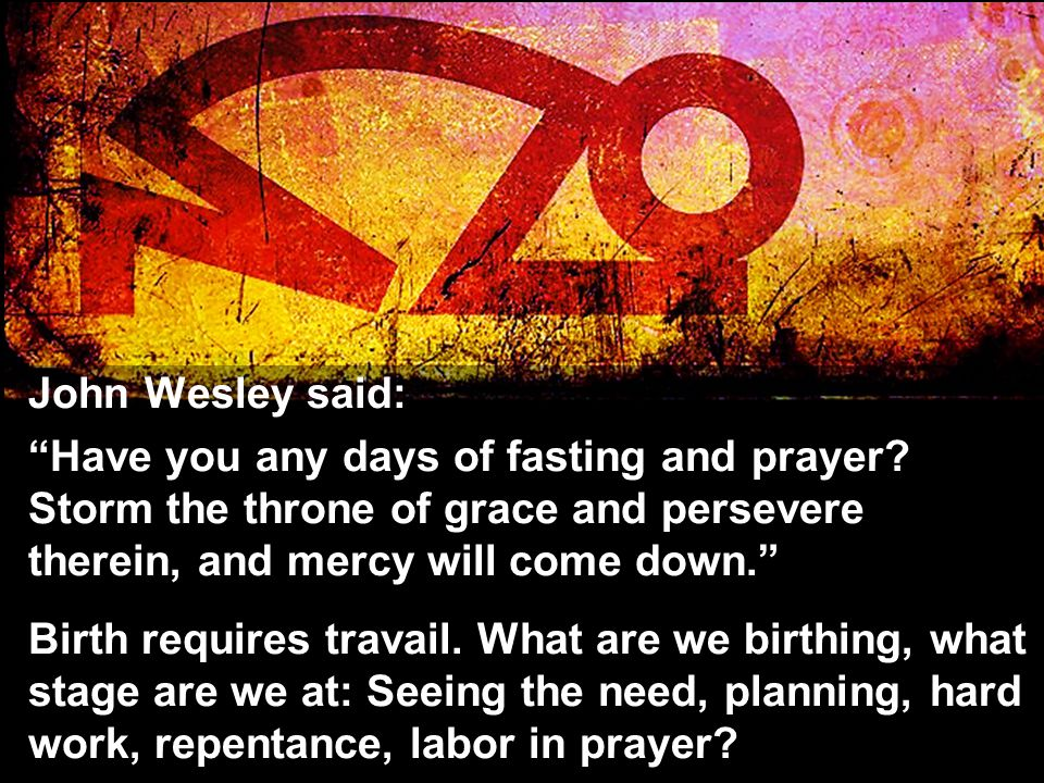 John Wesley said: Have you any days of fasting and prayer.