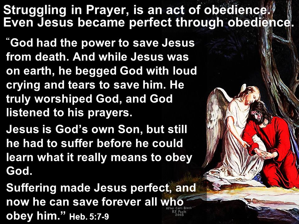 Struggling in Prayer, is an act of obedience. Even Jesus became perfect through obedience.