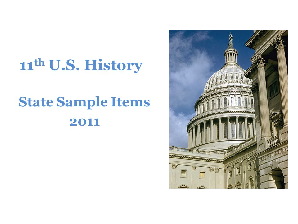 11 th U.S. History State Sample Items 2011
