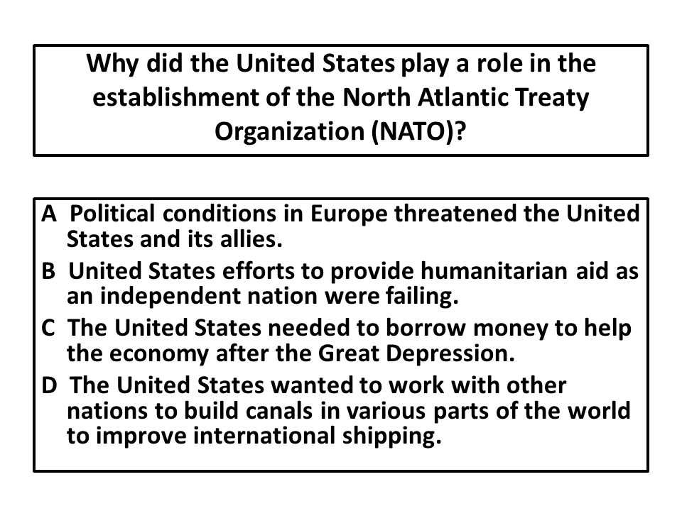 Why did the United States play a role in the establishment of the North Atlantic Treaty Organization (NATO).