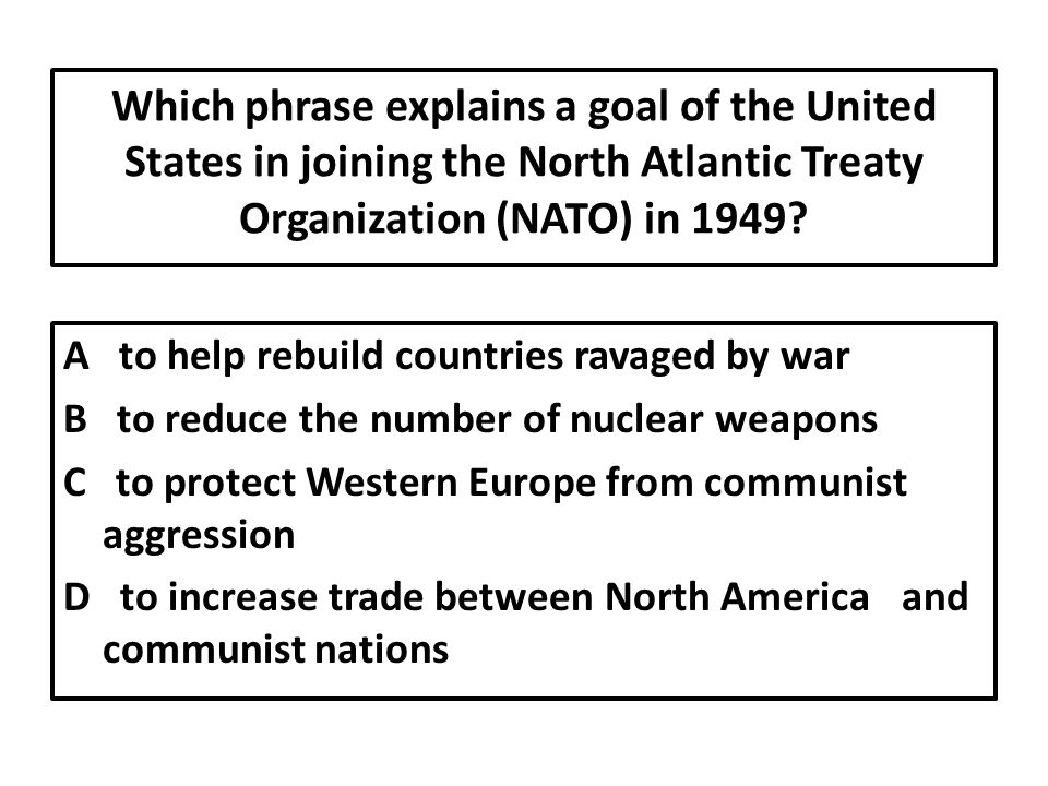 Which phrase explains a goal of the United States in joining the North Atlantic Treaty Organization (NATO) in 1949.