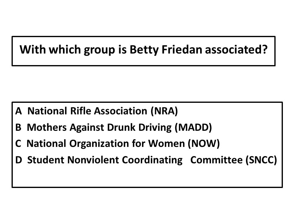 With which group is Betty Friedan associated.
