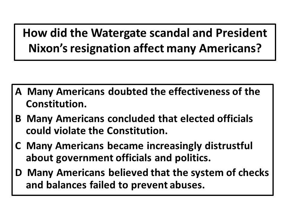How did the Watergate scandal and President Nixon's resignation affect many Americans.