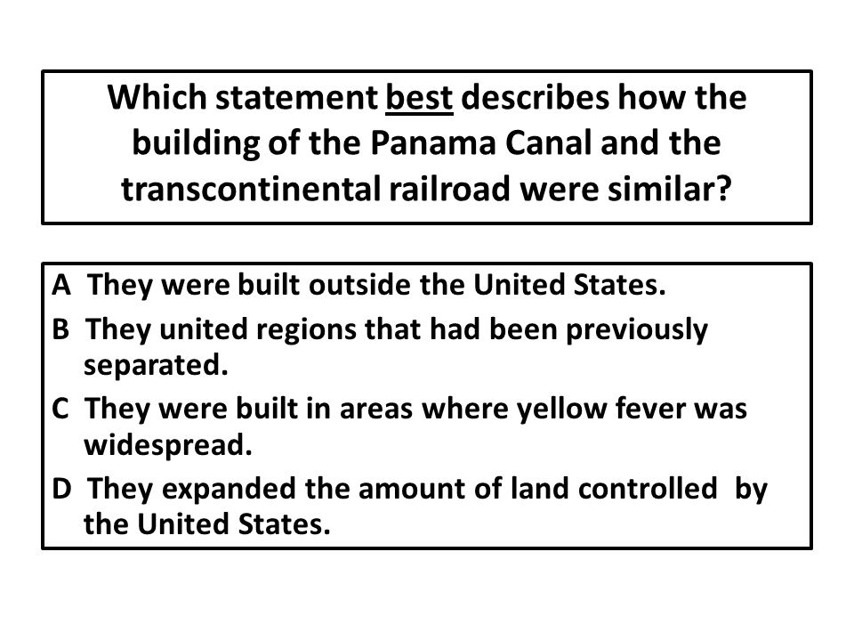 Which statement best describes how the building of the Panama Canal and the transcontinental railroad were similar.
