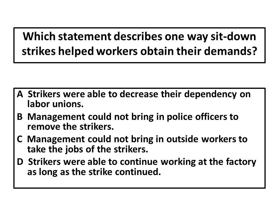 Which statement describes one way sit-down strikes helped workers obtain their demands.