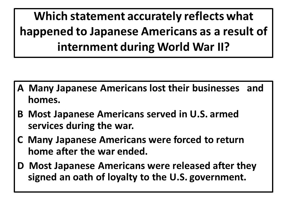 Which statement accurately reflects what happened to Japanese Americans as a result of internment during World War II.