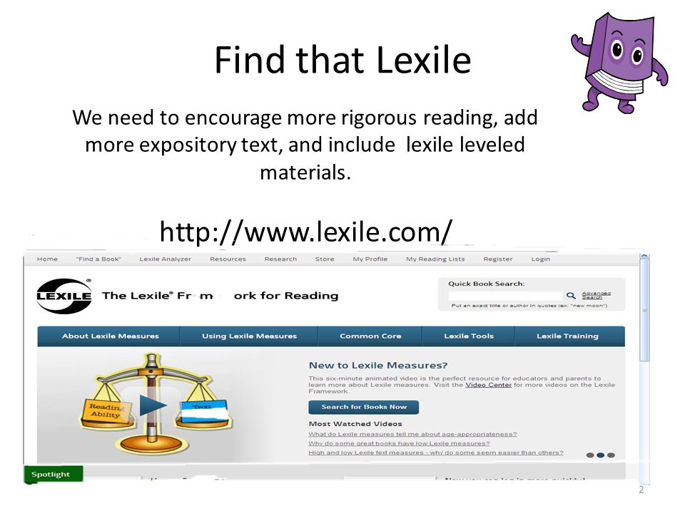 Find that Lexile We need to encourage more rigorous reading, add more expository text, and include lexile leveled materials.