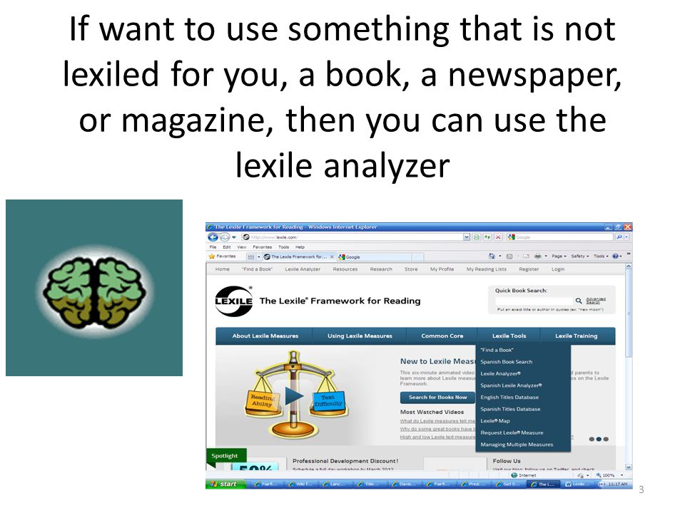 If want to use something that is not lexiled for you, a book, a newspaper, or magazine, then you can use the lexile analyzer 3