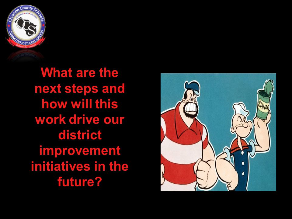 What are the next steps and how will this work drive our district improvement initiatives in the future