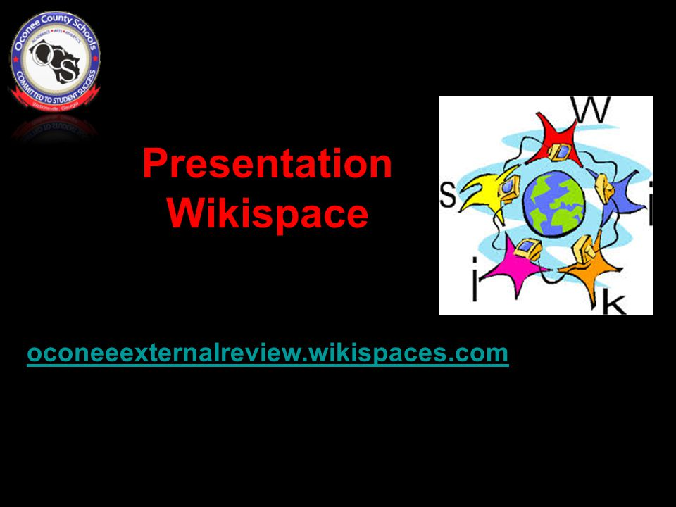 Presentation Wikispace oconeeexternalreview.wikispaces.com