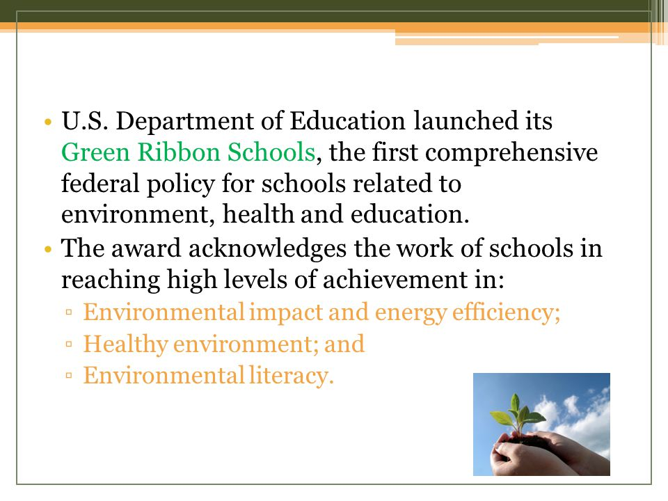 U.S. Department of Education launched its Green Ribbon Schools, the first comprehensive federal policy for schools related to environment, health and