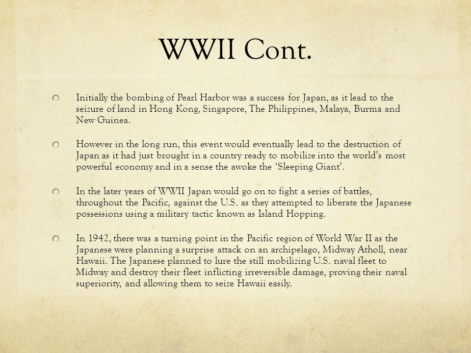 WWII Cont. Initially the bombing of Pearl Harbor was a success for Japan, as it lead to the seizure of land in Hong Kong, Singapore, The Philippines,