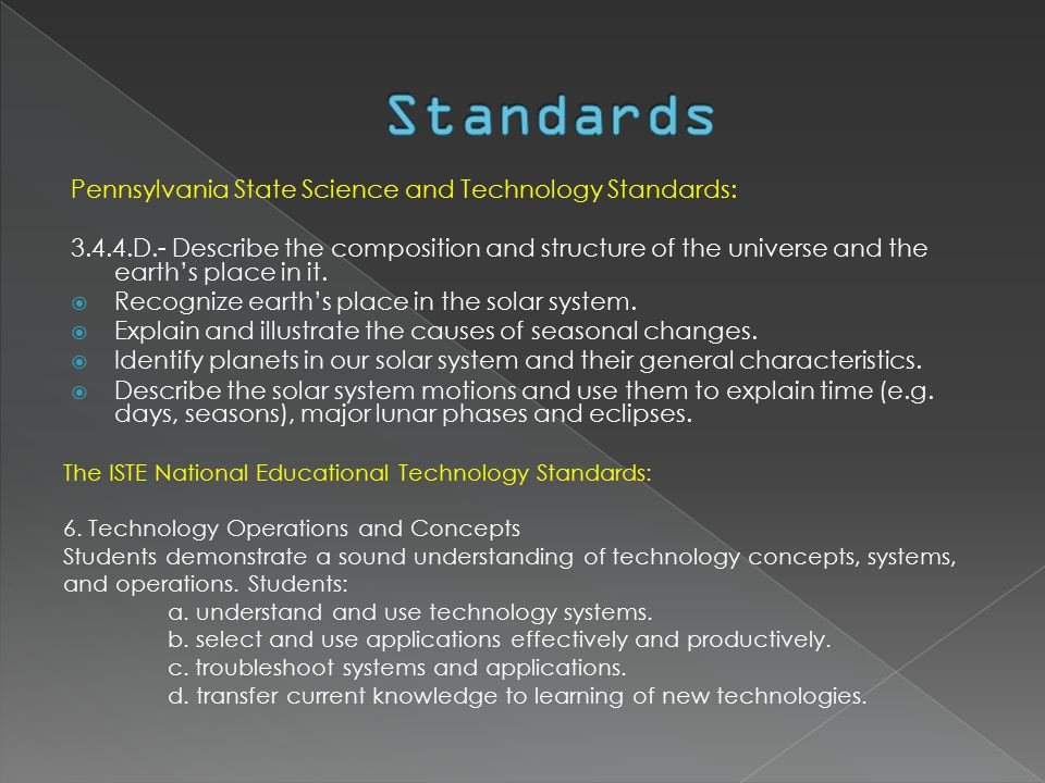 Pennsylvania State Science and Technology Standards: 3.4.4.D.- Describe the composition and structure of the universe and the earth's place in it.  R