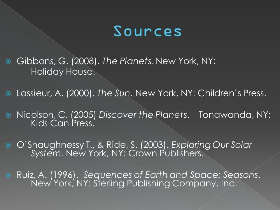  Gibbons, G. (2008). The Planets. New York, NY: Holiday House.  Lassieur, A. (2000). The Sun. New York, NY: Children's Press.  Nicolson, C. (2005)