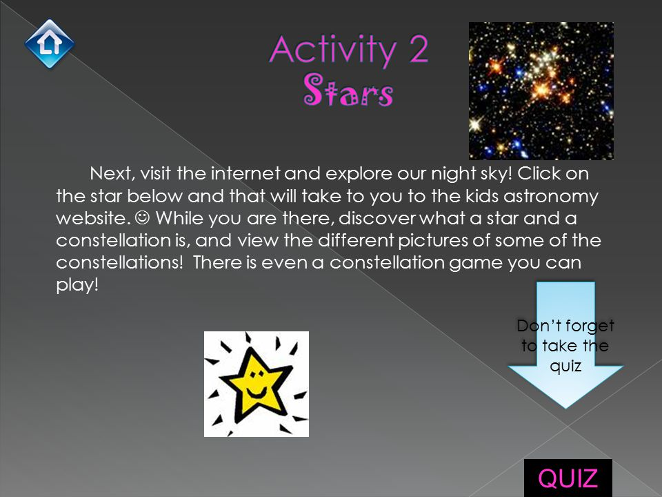 Next, visit the internet and explore our night sky! Click on the star below and that will take to you to the kids astronomy website. While you are the
