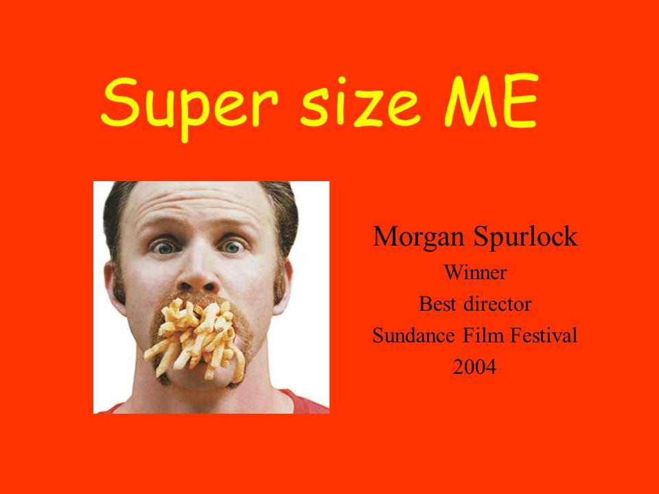 Super size ME Morgan Spurlock Winner Best director Sundance Film Festival 2004