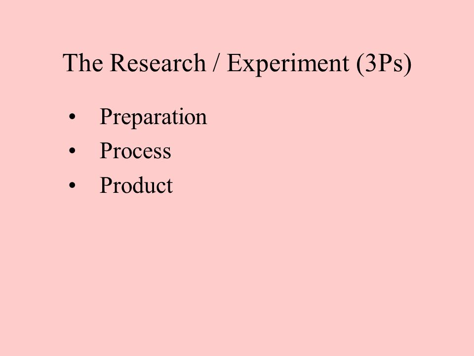 Preparation Process Product The Research / Experiment (3Ps)