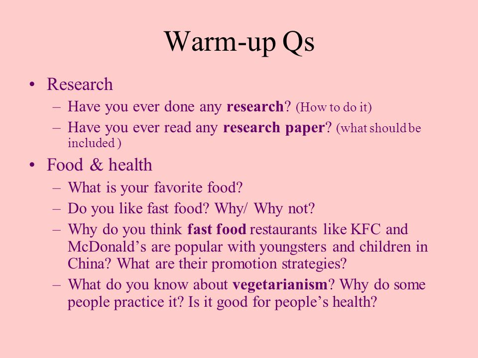 Warm-up Qs Research –Have you ever done any research.