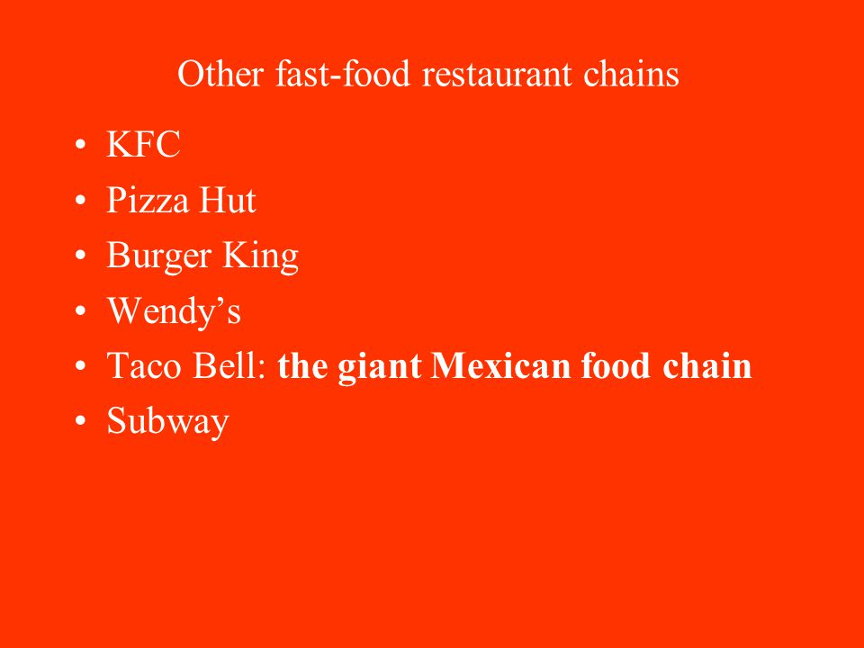 Other fast-food restaurant chains KFC Pizza Hut Burger King Wendy's Taco Bell: the giant Mexican food chain Subway