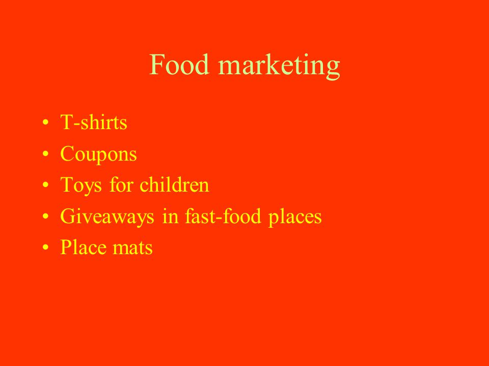 Food marketing T-shirts Coupons Toys for children Giveaways in fast-food places Place mats
