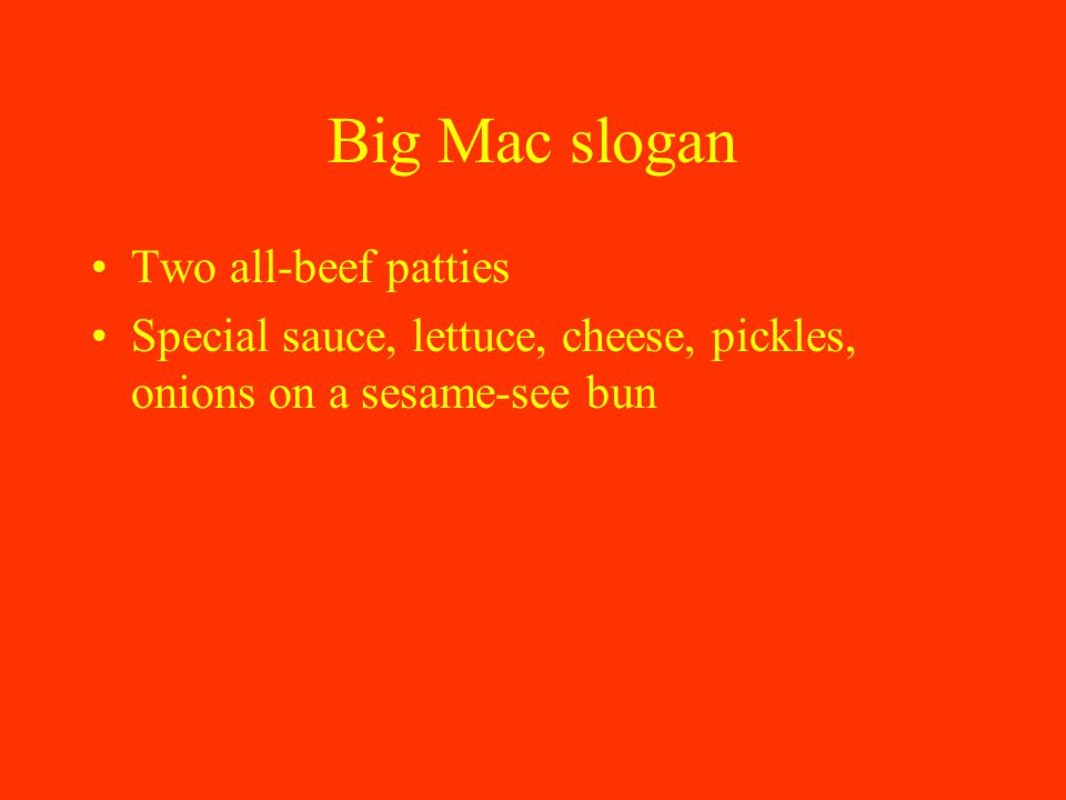 Big Mac slogan Two all-beef patties Special sauce, lettuce, cheese, pickles, onions on a sesame-see bun