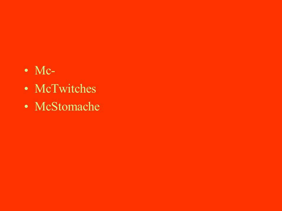 Mc- McTwitches McStomache