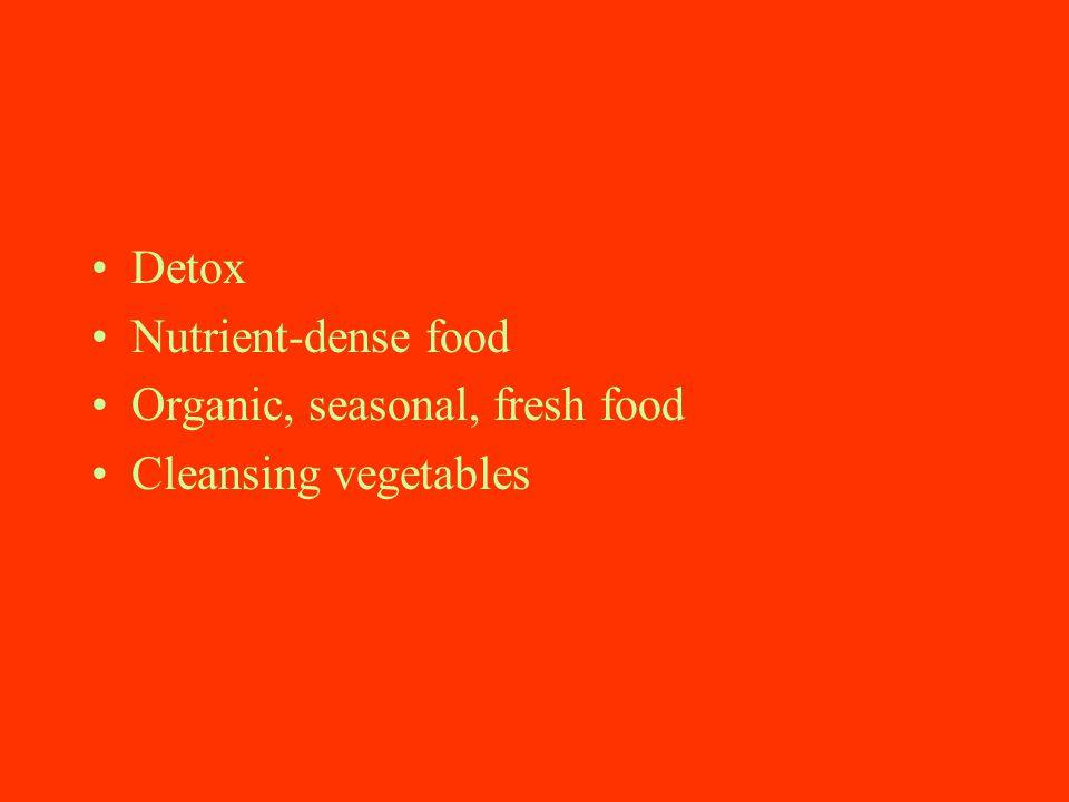 Detox Nutrient-dense food Organic, seasonal, fresh food Cleansing vegetables