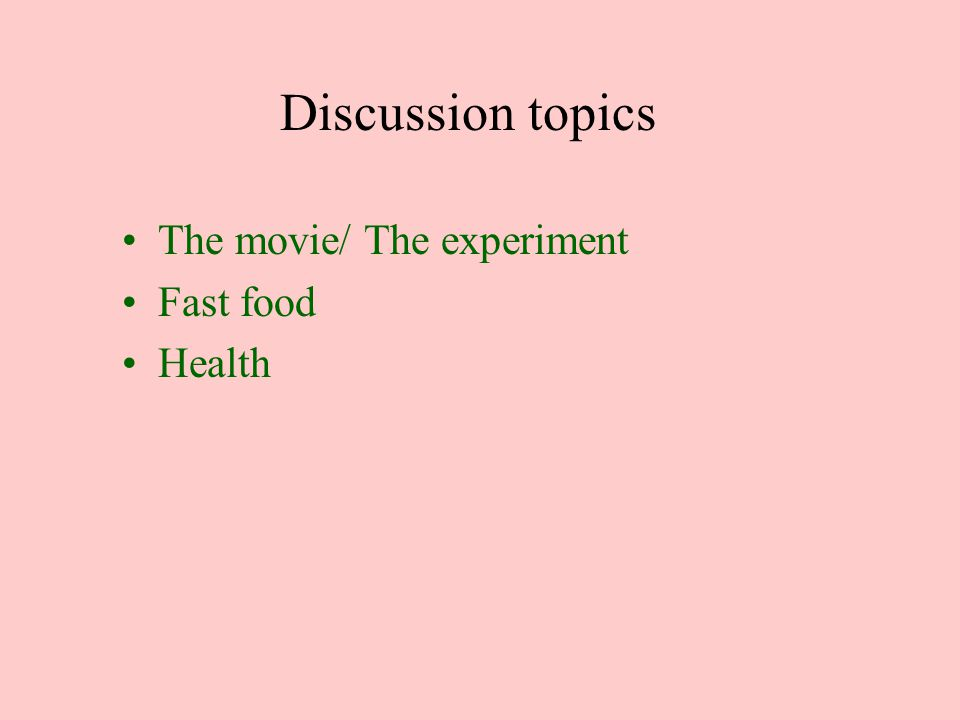 Discussion topics The movie/ The experiment Fast food Health