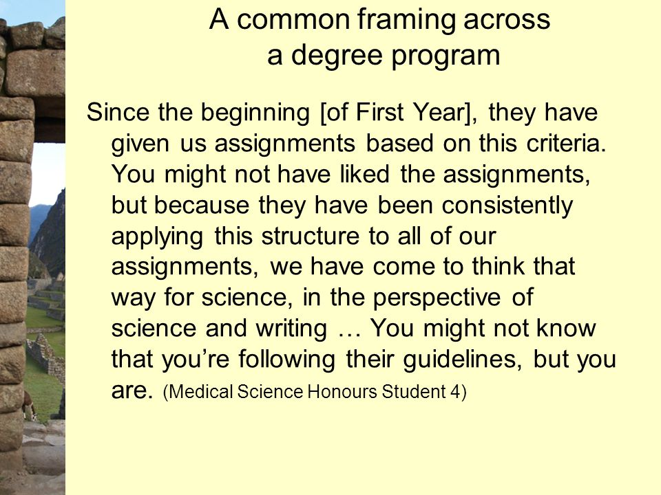 A common framing across a degree program Since the beginning [of First Year], they have given us assignments based on this criteria. You might not hav