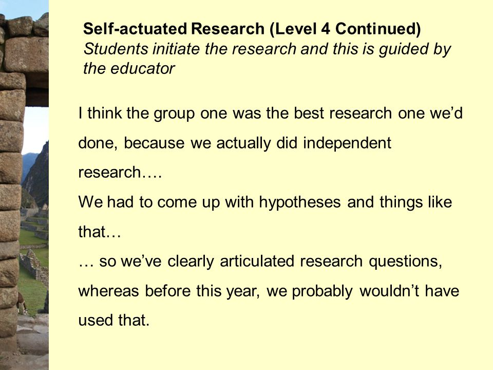 I think the group one was the best research one we'd done, because we actually did independent research…. We had to come up with hypotheses and things