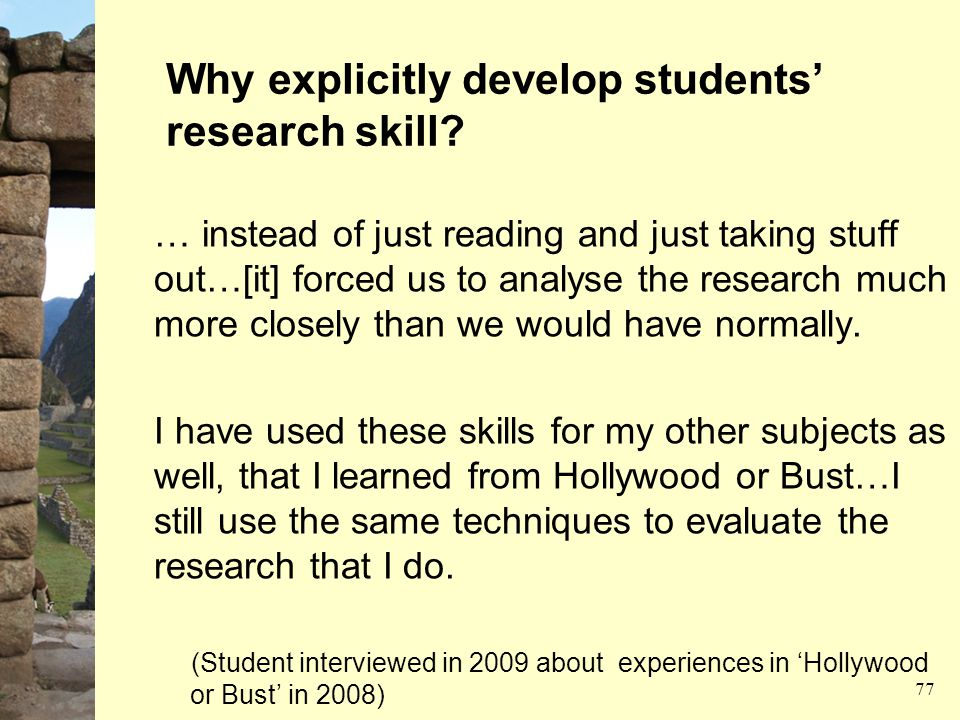 Why explicitly develop students' research skill? … instead of just reading and just taking stuff out…[it] forced us to analyse the research much more