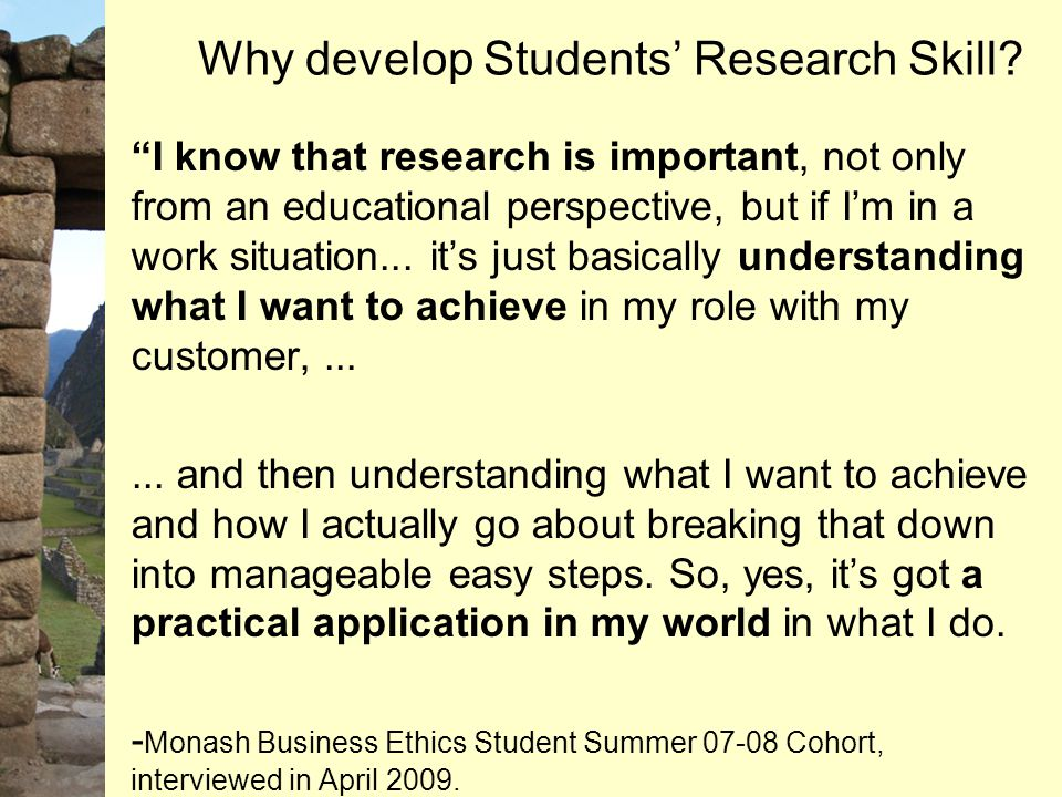 "Why develop Students' Research Skill? ""I know that research is important, not only from an educational perspective, but if I'm in a work situation..."