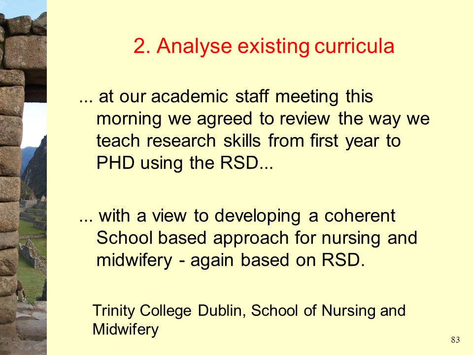 2. Analyse existing curricula 83... at our academic staff meeting this morning we agreed to review the way we teach research skills from first year to