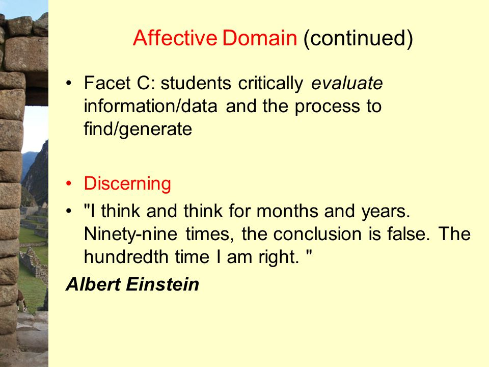 Affective Domain (continued) Facet C: students critically evaluate information/data and the process to find/generate Discerning