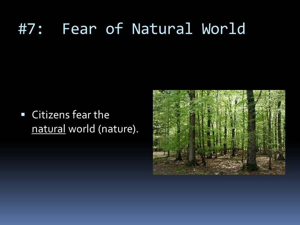 #7: Fear of Natural World  Citizens fear the natural world (nature).