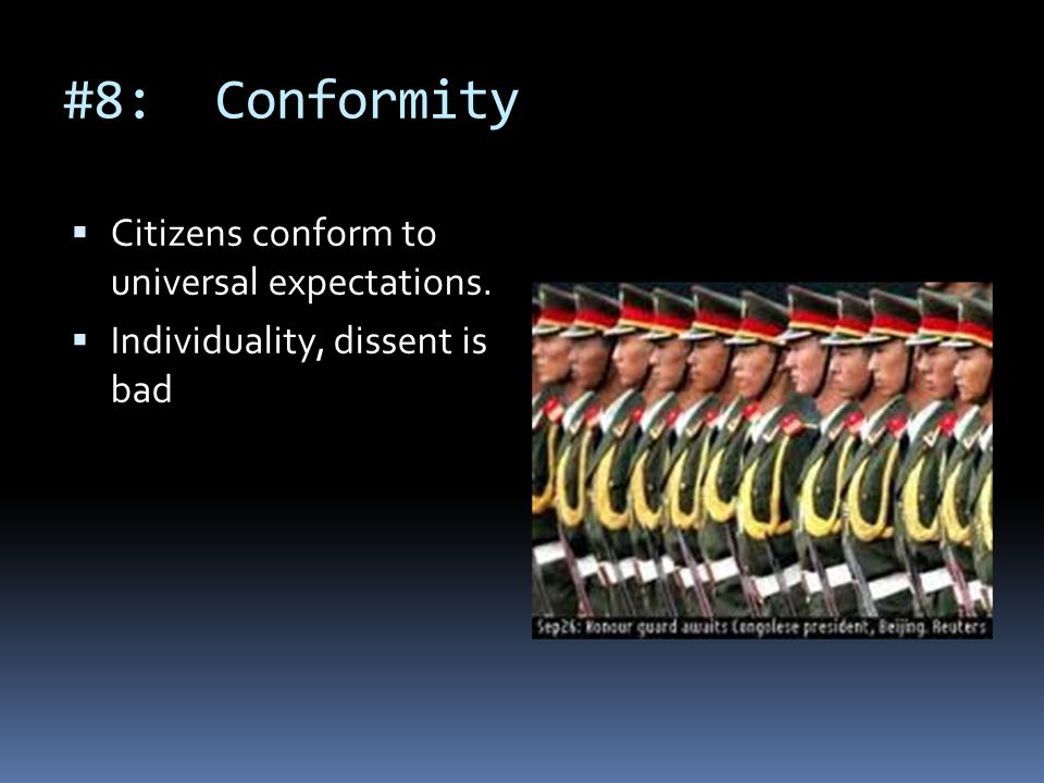 #8: Conformity  Citizens conform to universal expectations.  Individuality, dissent is bad