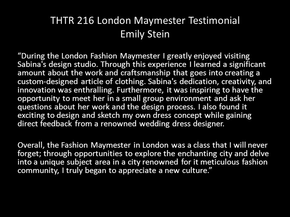 THTR 216 London Maymester Testimonial Emily Stein During the London Fashion Maymester I greatly enjoyed visiting Sabina s design studio.