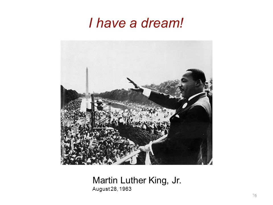 76 I have a dream! Martin Luther King, Jr. August 28, 1963