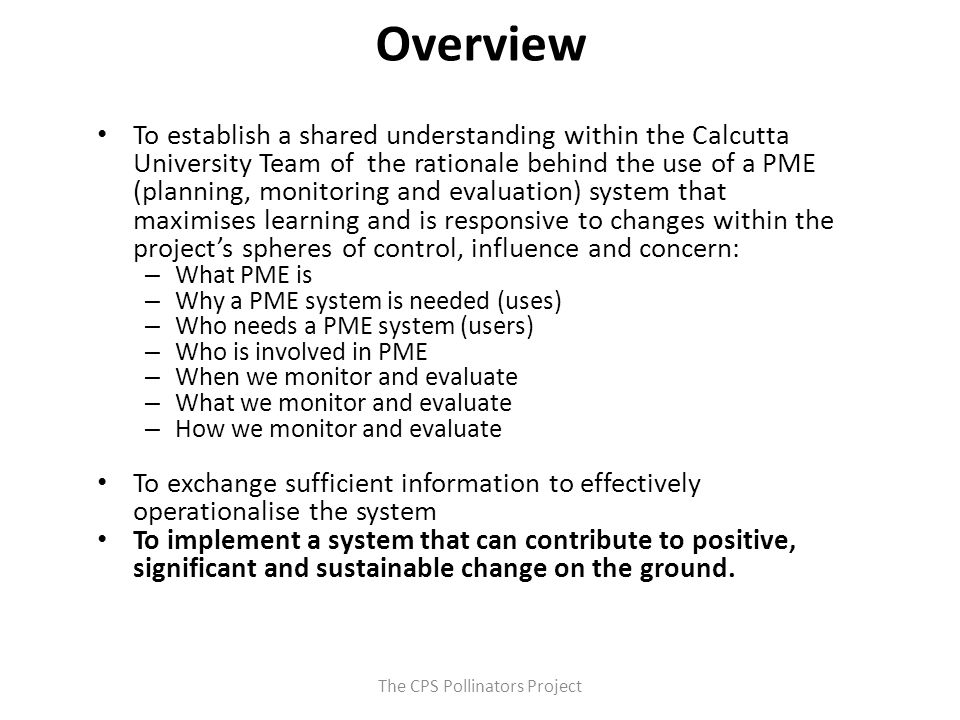 The CPS Pollinators Project Overview To establish a shared understanding within the Calcutta University Team of the rationale behind the use of a PME