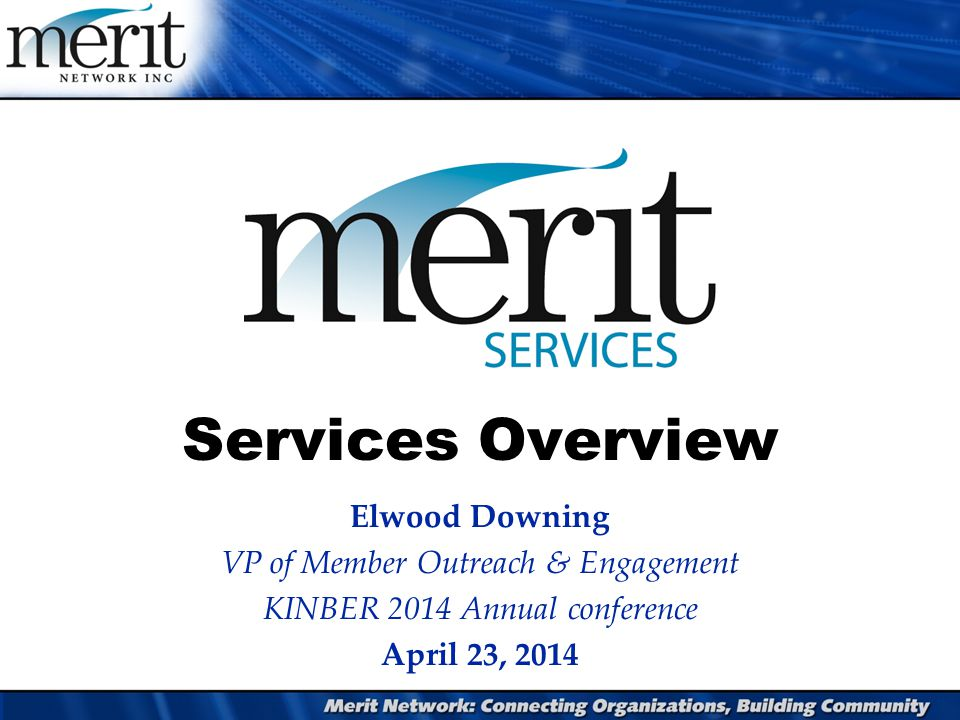 Services Overview Elwood Downing VP of Member Outreach & Engagement KINBER 2014 Annual conference April 23, 2014