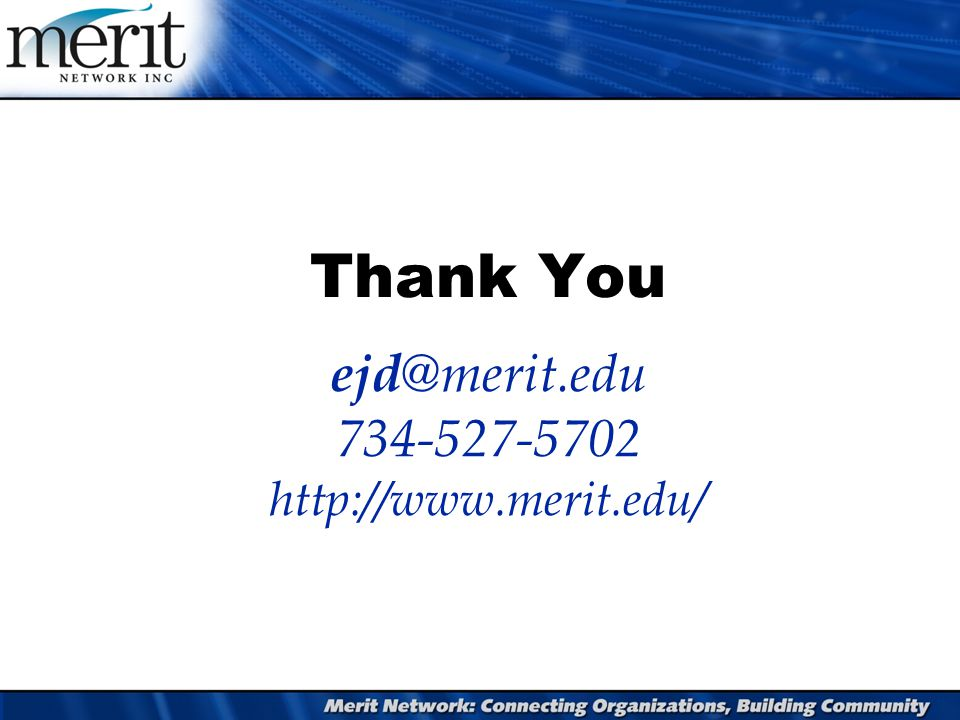 Thank You ejd @merit.edu 734-527-5702 http://www.merit.edu/