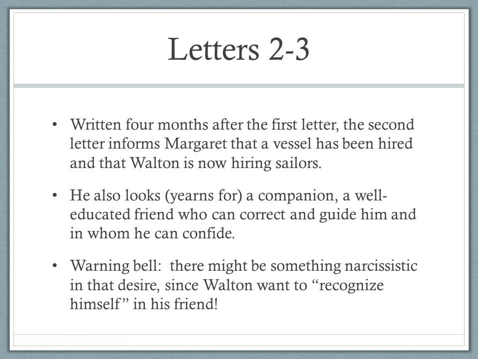 Letters 2-3 Written four months after the first letter, the second letter informs Margaret that a vessel has been hired and that Walton is now hiring sailors.
