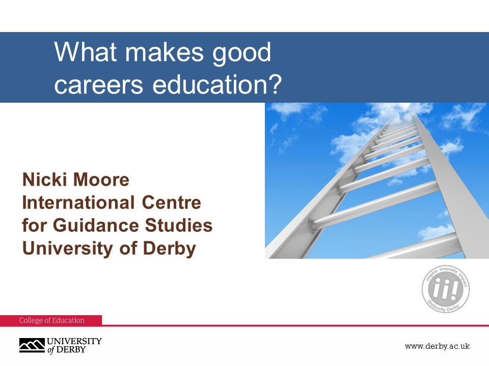 www.derby.ac.uk Nicki Moore International Centre for Guidance Studies University of Derby What makes good careers education